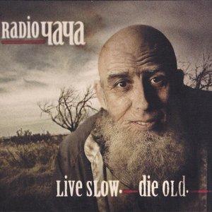 Live Slow. Die Old