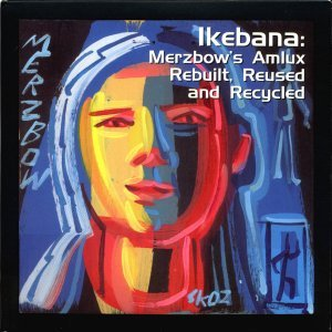 Ikebana : Merzbow's Amlux Rebuilt, Reused and Recycled