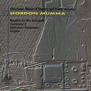 Gordon Mumma: Electronic Music Of Theater And Public Activity