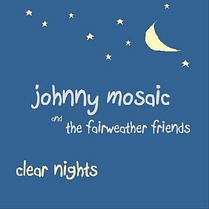 Image for 'Johnny Mosaic and the Fairweather Friends: Clear Nights'