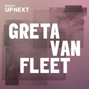 Up Next Session: Greta Van Fleet