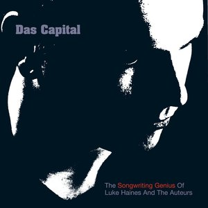 Das Capital - The Songwriting Genius Of Luke Haines And The Auteurs