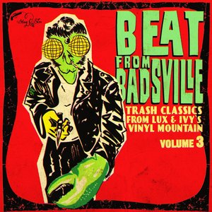 Beat From Badsville Vol. 3: Trash Classics From Lux And Ivy's Vinyl Mountain