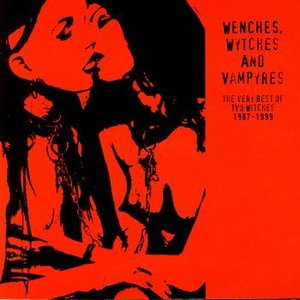 Wenches, Wytches And Vampyres: The Very Best Of Two Witches 1987-1999