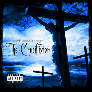 Black Rain Entertainment Presents: Tha Crucifixtion