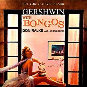 But You've Never Heard Gershwin With Bongos
