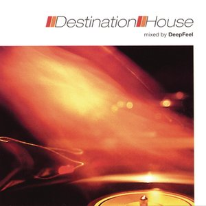 Destination: House (Continuous DJ Mix By Deepfeel)