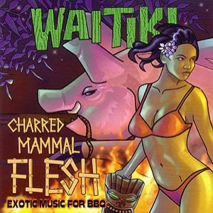 Charred Mammal Flesh: Exotic Music for BBQ
