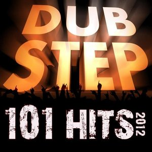 101 Dubstep Hits 2012 (Best of Top Dubstep, Grime, Brostep, Dub, Chillstep, Psystep, Electrostep, Rave Anthems, Electronic Dance)