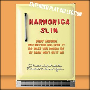 Harmonica Slim: The Extended Play Collection