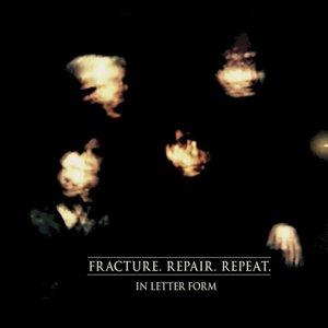 Fracture. Repair. Repeat.
