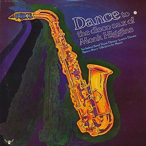 Dance To The Disco Sax Of Monk Higgins
