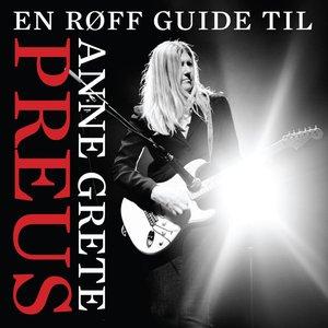 En røff guide til Anne Grete Preus