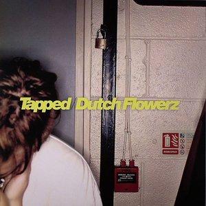Tapped / Dutch Flowerz