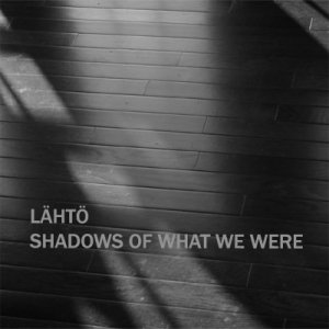 Shadows Of What We Were