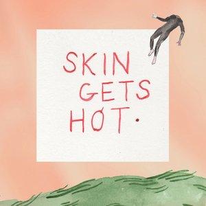 Skin Gets Hot