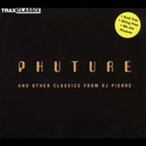 Phuture And Other Classics From DJ Pierre