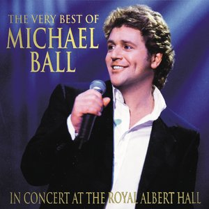 The Very Best Of Michael Ball -  In Concert At The Royal Albert Hall