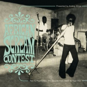 African Scream Contest: Raw & Psychedelic Afro Sounds From Benin & Togo 70s