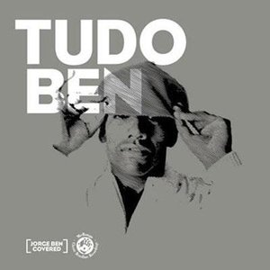 Tudo Ben: Jorge Ben Covered (Mr Bongo presents)