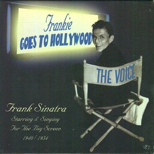 Frankie Goes To Hollywood - Sinatra Starring & Singing For The Big Screen, 1940-1954