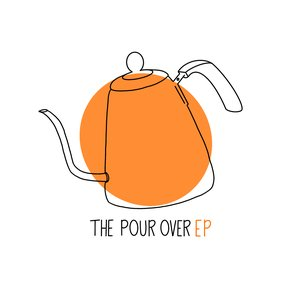 The Pour Over EP