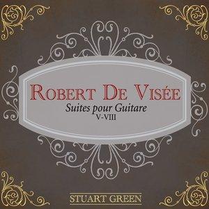 Robert De Visee: Suites Pour Guitare V-VIII
