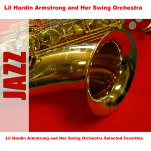 Lil Hardin Armstrong and Her Swing Orchestra Selected Favorites