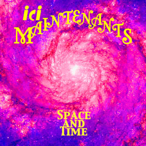 Ici Maintenants - space and time
