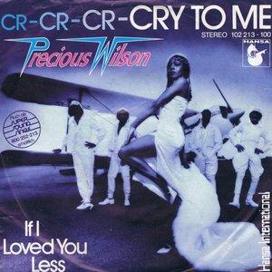 Cr-Cr-Cr-Cry To Me