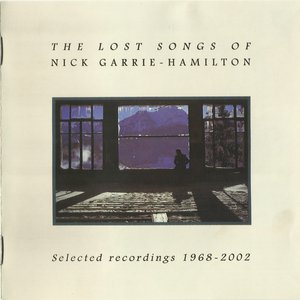 The Lost Songs Of Nick Garrie-Hamilton: Selected recordings 1968-2002