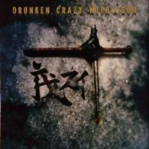 Drunken, Crazy, With a Gun