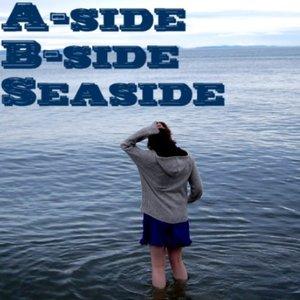A-side, B-side, Seaside