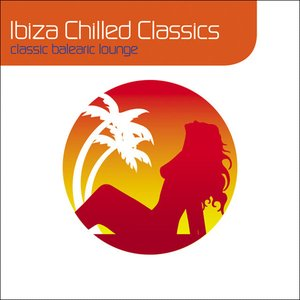 Ibiza Chilled Classics : Classic Balearic Lounge (Deluxe Digital Version)