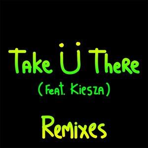 Take Ü There (feat. Kiesza) [Remixes]