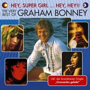 Hey, Super Girl ... Hey, Hey!! The Very Best Of Graham Bonney