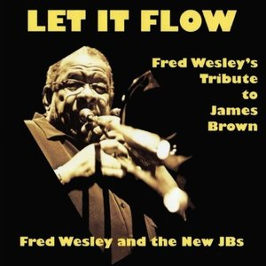 Let It Flow - Fred Wesley's Tribute to James Brown