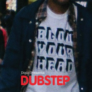 Blow Your Head - Diplo Presents: Dubstep