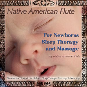 Native American Flute For Newborns, Sleep Therapy & Massage (80 Minutes of Music for Babies, Sleep Therapy, Massage & New Age)