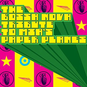 The Bossa Nova Tribute to M.I.A.'s Paper Planes