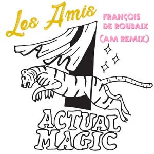 Les Amis (Actual Magic Remix)