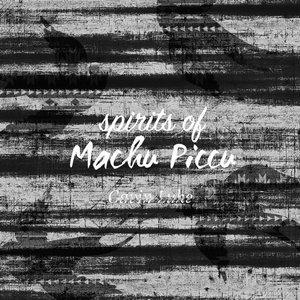 Spirits of Machu Picchu