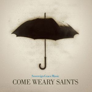 Come Weary Saints