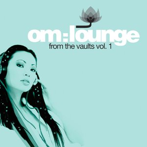 Om: Lounge - From The Vaults Vol. 1
