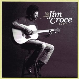 Have You Heard Jim Croce Live
