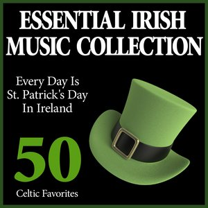 Essential Irish Music Collection Every Day Is St. Patrick's Day In Ireland 50 Celtic Favorites