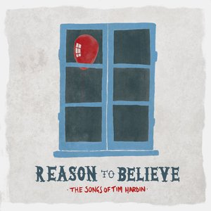 Reason To Believe - The Songs Of Tim Hardin