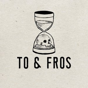 To & Fros
