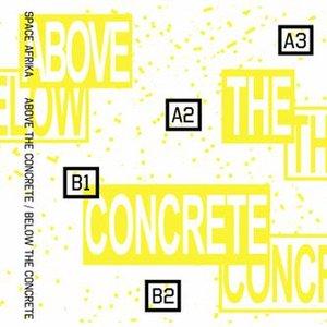 Above The Concrete / Below The Concrete