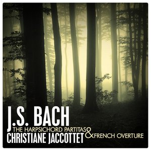 J.S. Bach: The Harpsichord Partitas and French Overture